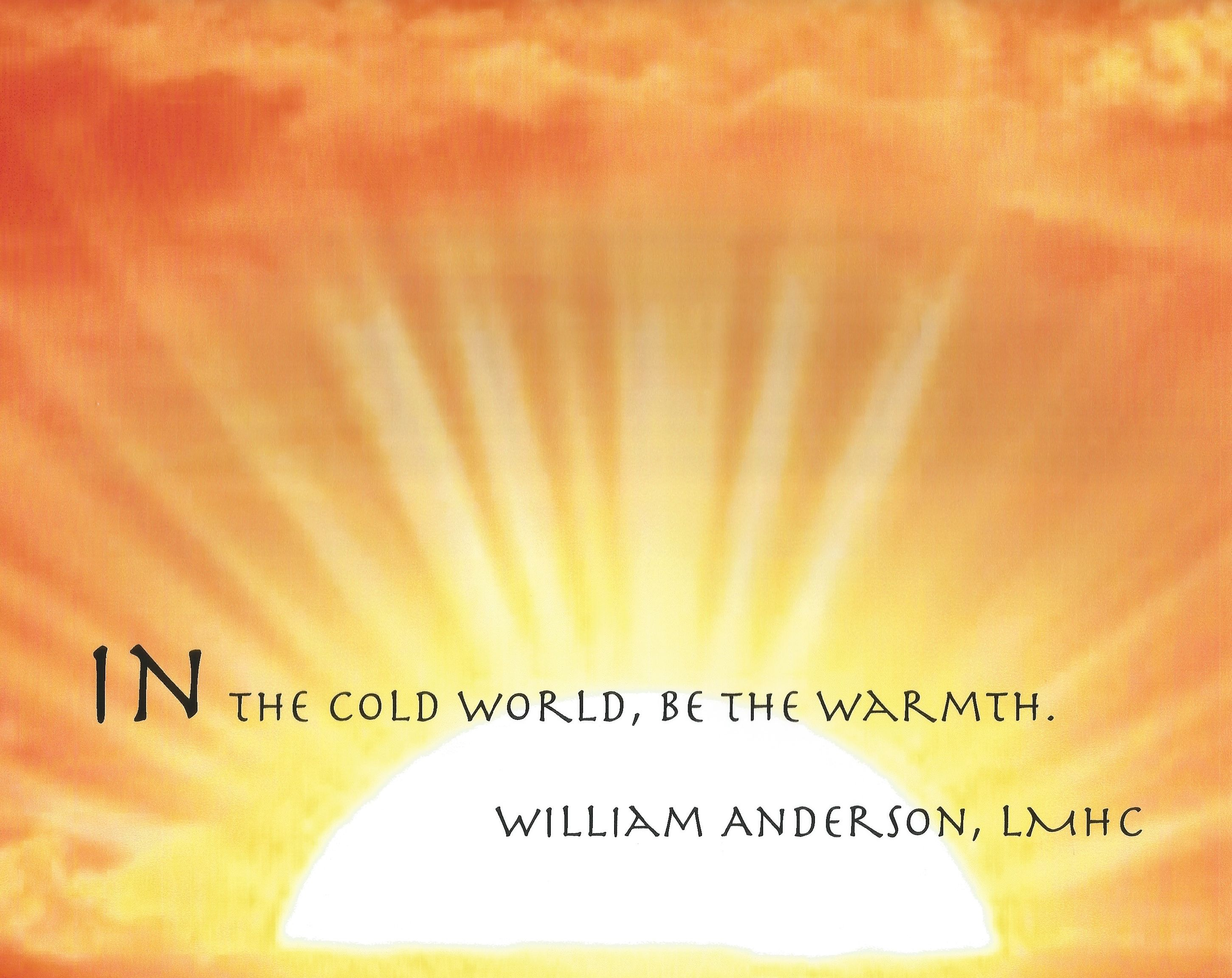 In the cold world, be the warmth - William Anderson, LMHC